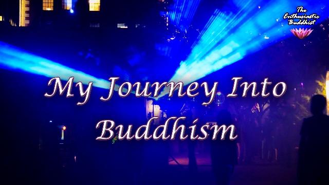 My Journey Into Buddhism -www.enthusiasticbuddhist.com